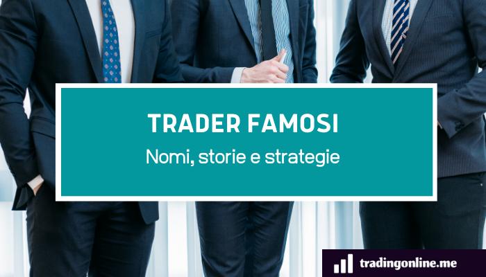 Trader famosi, nomi, storie e strategie
